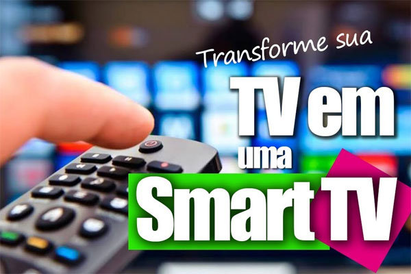 O que significa transformar TV normal em Smart TV?